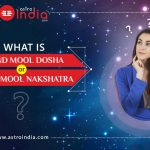 What is Gand Mool Dosha or Gand Mool Nakshatra?