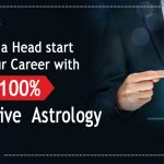Give a Head-Start To Your Career With 100% Effective Astrology Tips
