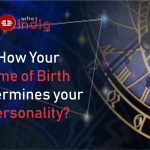How Your Time of Birth determines your Personality?